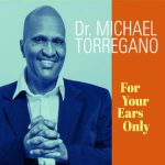 Dr. Michael Torregano - For Your Ears Only