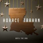 Horace Trahan - Until the End