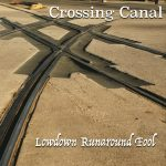 Crossing Canal - Lowdown Runaround Fool