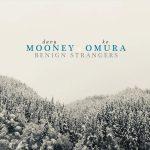 Davy Mooney and Ko Omura - Benign Strangers