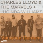 Charles Lloyd  & The Marvels + Lucinda Williams - Vanished Gardens