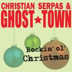 Christian Serpas & Ghost Town - A Rock 'n' Country Christmas: Christian Serpas & Ghost Town Rockin' ol' Christmas