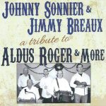Johnny Sonnier & Jimmy Breaux - A Tribute to Aldus Roger & More