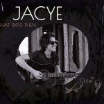 Jacye - That Was Then
