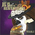 Big Al and the Heavyweights - World Full of Trouble
