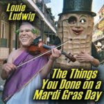 Louie Ludwig - The Things You Done on a Mardi Gras Day