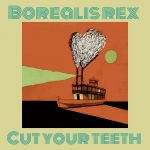 Borealis Rex - Cut Your Teeth