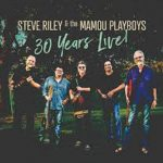 Steve Riley & the Mamou Playboys - 30 Years Live!