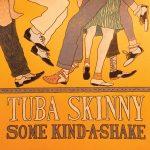 Tuba Skinny - Some Kind-A-Shake