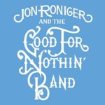 Jon Roniger and the Good for Nothin' Band - Let's Get Lost